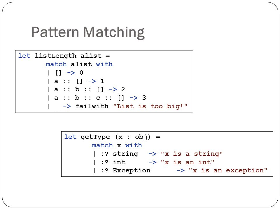 Pattern Matching let listLength alist = match alist with | [] -> 0